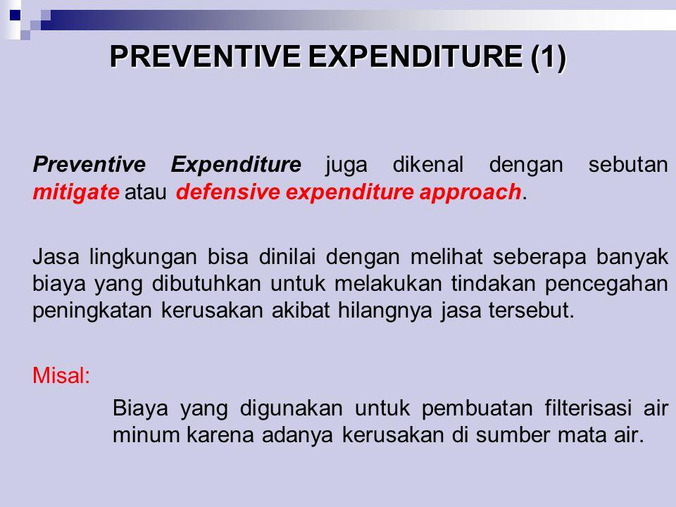 PREVENTIVE EXPENDITURE (1) Preventive Expenditure juga dikenal dengan sebutan mitigate atau defensive expenditure approach. Jasa lingkungan bisa dinil