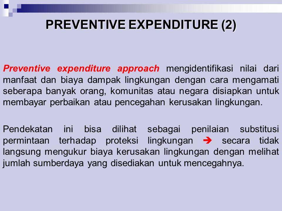 PREVENTIVE EXPENDITURE (2) Preventive expenditure approach mengidentifikasi nilai dari manfaat dan biaya dampak lingkungan dengan cara mengamati seber