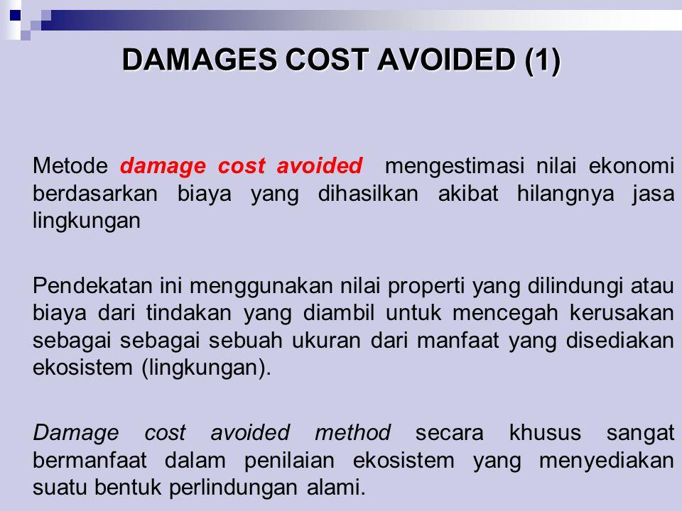 DAMAGES COST AVOIDED (2) Contoh: Jika lahan basah melindungi properti di sekitarnya dari banjir, maka manfaat dari perlindungan baniir tersebut bisa diestimasi melalui pencegahan kerusakan apabila banjir tidak terjadi atau melalui pengeluaran yang dibuat pemilik properti dalam melindungi milik mereka dari banjir.