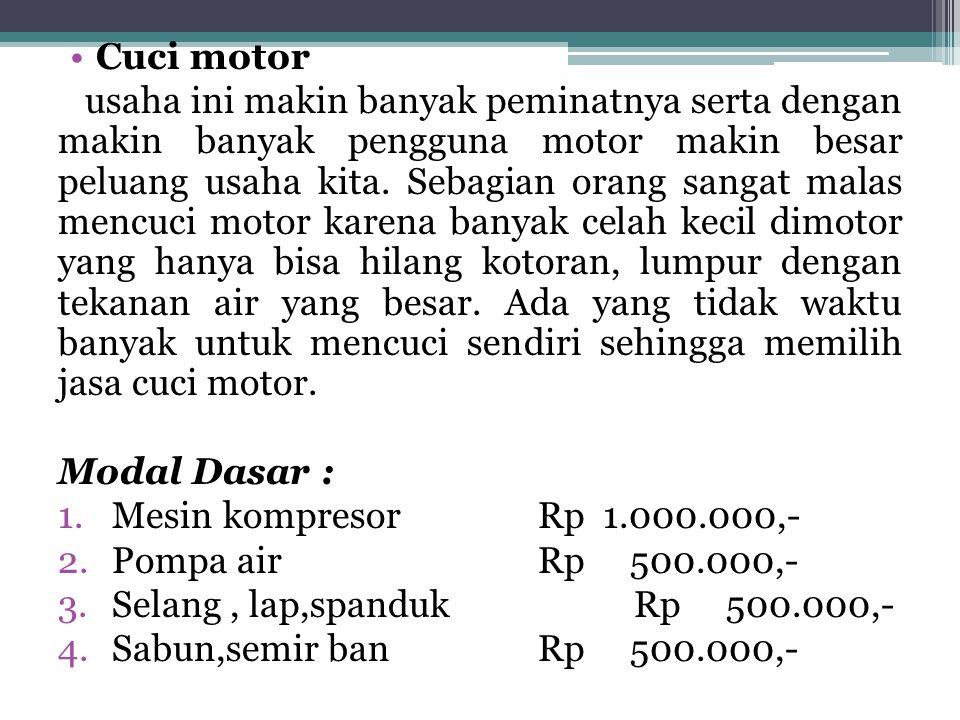 •Cuci motor usaha ini makin banyak peminatnya serta dengan makin banyak pengguna motor makin besar peluang usaha kita. Sebagian orang sangat malas men