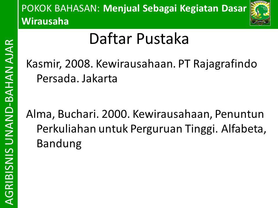 Daftar Pustaka Kasmir, 2008. Kewirausahaan. PT Rajagrafindo Persada. Jakarta Alma, Buchari. 2000. Kewirausahaan, Penuntun Perkuliahan untuk Perguruan