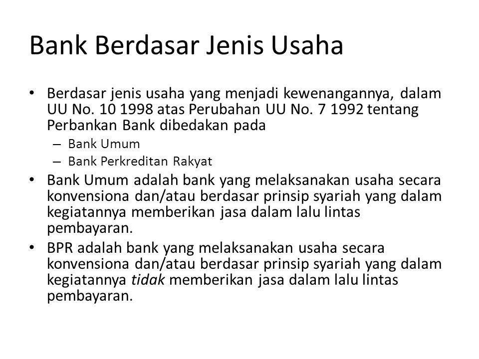 Bank Berdasar Jenis Usaha • Berdasar jenis usaha yang menjadi kewenangannya, dalam UU No. 10 1998 atas Perubahan UU No. 7 1992 tentang Perbankan Bank