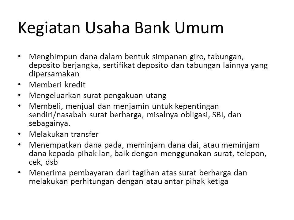 Kegiatan Usaha Bank Umum • Menghimpun dana dalam bentuk simpanan giro, tabungan, deposito berjangka, sertifikat deposito dan tabungan lainnya yang dip