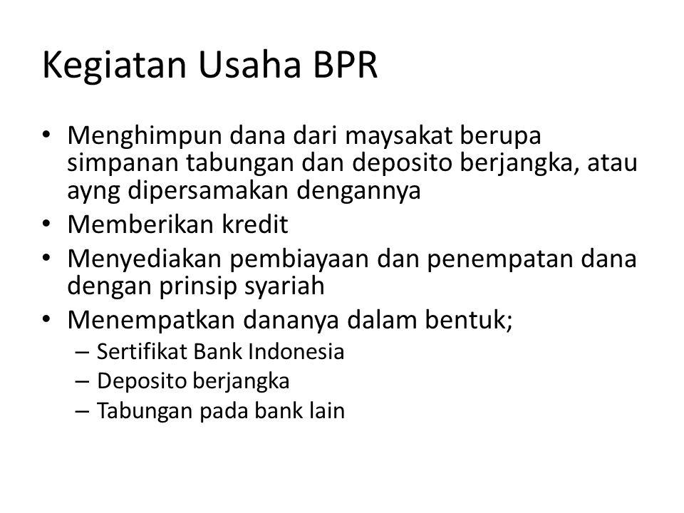 • BPR dilarang melakukan kegiatan usaha, berupa; – Menerima simpanan giro – Ikut serta dalam lalu lintas pembayaran – Melakukan kegiatan usaha dalam valuta asing – Melakukan penyertaan modal – Melakukan usaha perasuransian