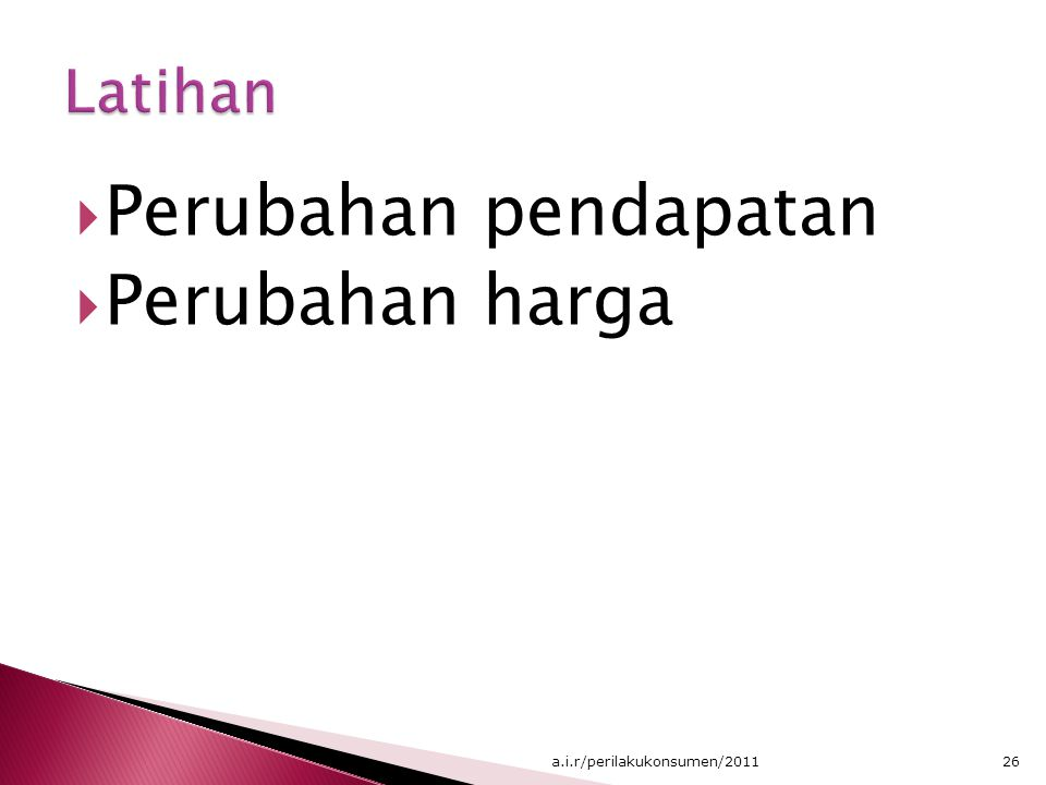 Perubahan pendapatan  Perubahan harga 26a.i.r/perilakukonsumen/2011