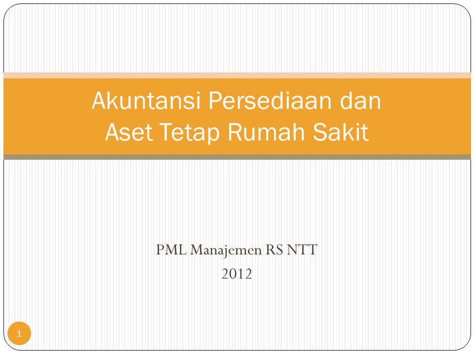 PML Manajemen RS NTT 2012 Akuntansi Persediaan dan Aset Tetap Rumah Sakit 1