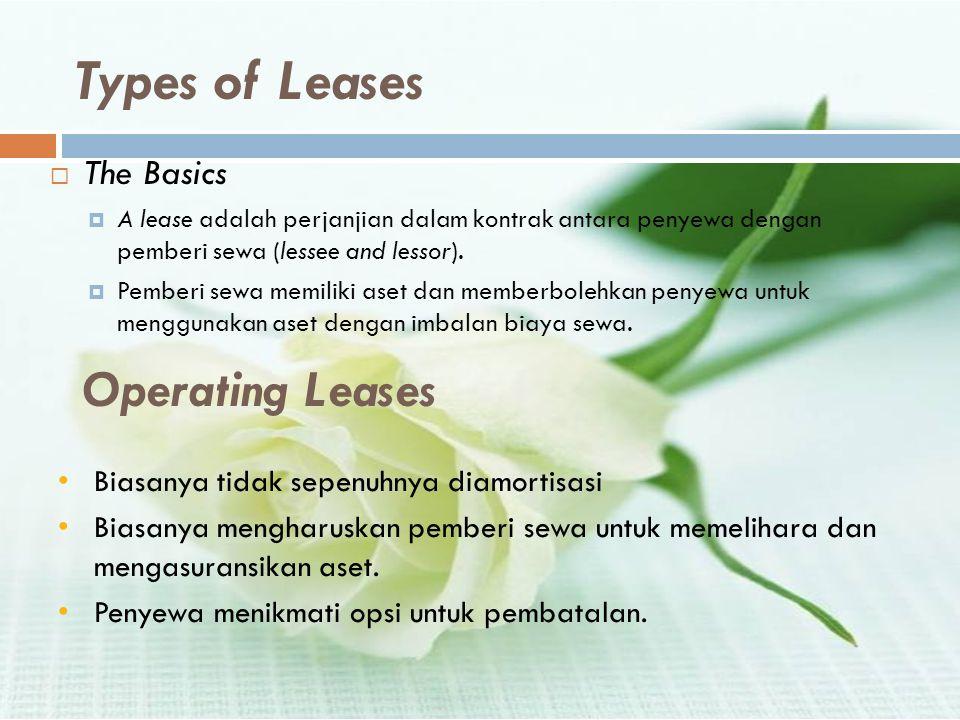 Types of Leases  The Basics  A lease adalah perjanjian dalam kontrak antara penyewa dengan pemberi sewa (lessee and lessor).  Pemberi sewa memiliki