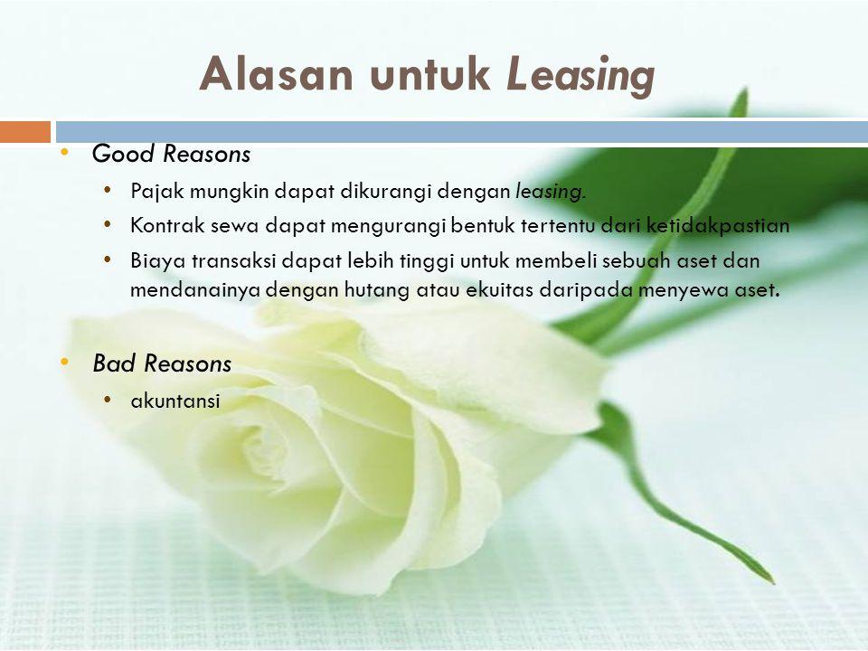 Alasan untuk Leasing •Good Reasons •Pajak mungkin dapat dikurangi dengan leasing. •Kontrak sewa dapat mengurangi bentuk tertentu dari ketidakpastian •