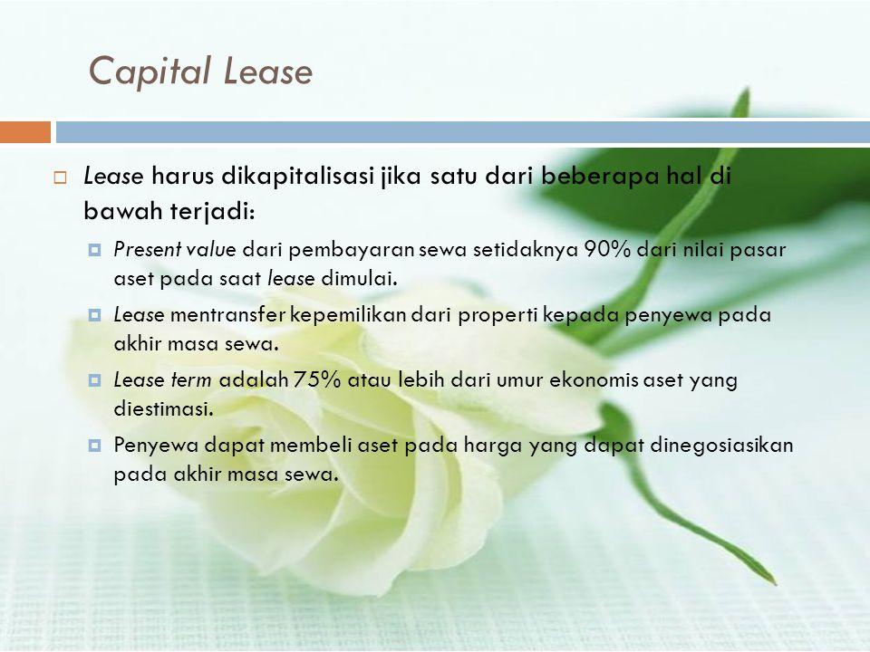 Capital Lease  Lease harus dikapitalisasi jika satu dari beberapa hal di bawah terjadi:  Present value dari pembayaran sewa setidaknya 90% dari nila