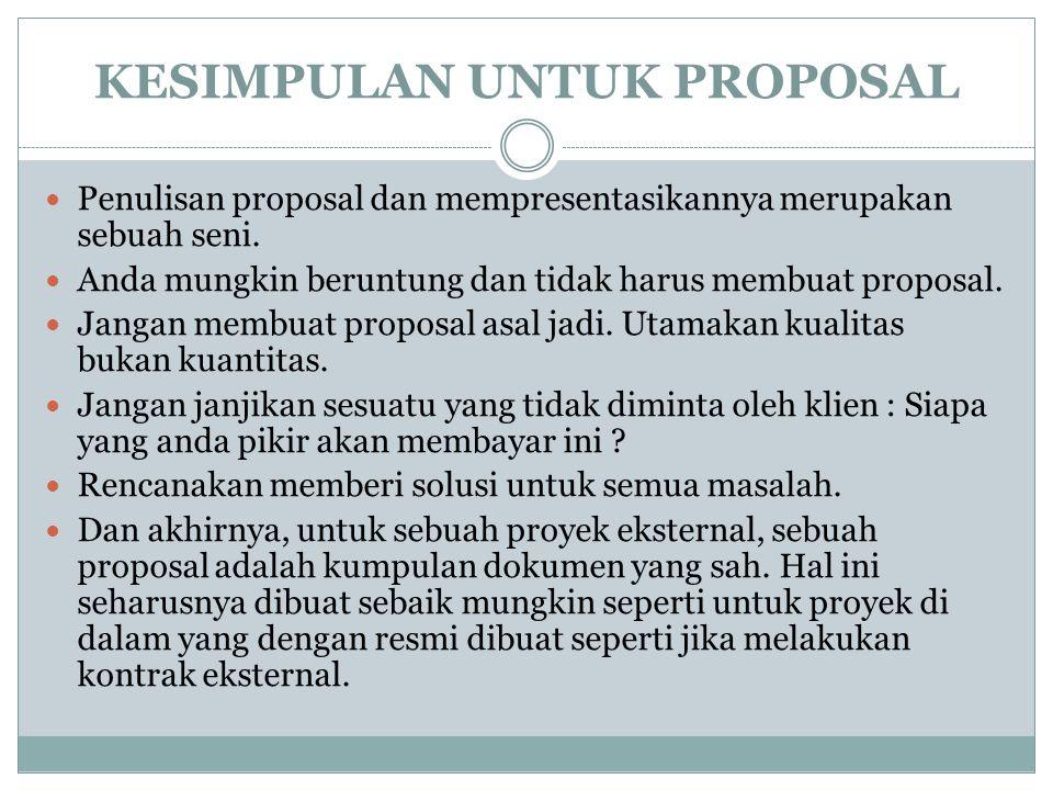 KESIMPULAN UNTUK PROPOSAL  Penulisan proposal dan mempresentasikannya merupakan sebuah seni.