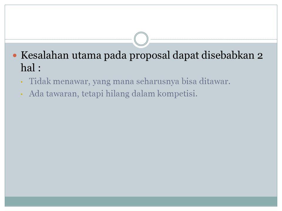  Kesalahan utama pada proposal dapat disebabkan 2 hal : • Tidak menawar, yang mana seharusnya bisa ditawar.