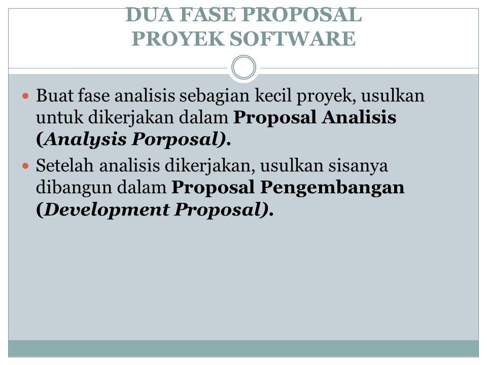 DUA FASE PROPOSAL PROYEK SOFTWARE  Buat fase analisis sebagian kecil proyek, usulkan untuk dikerjakan dalam Proposal Analisis (Analysis Porposal).