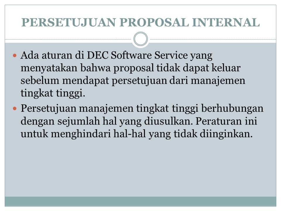 PERSETUJUAN PROPOSAL INTERNAL  Ada aturan di DEC Software Service yang menyatakan bahwa proposal tidak dapat keluar sebelum mendapat persetujuan dari manajemen tingkat tinggi.