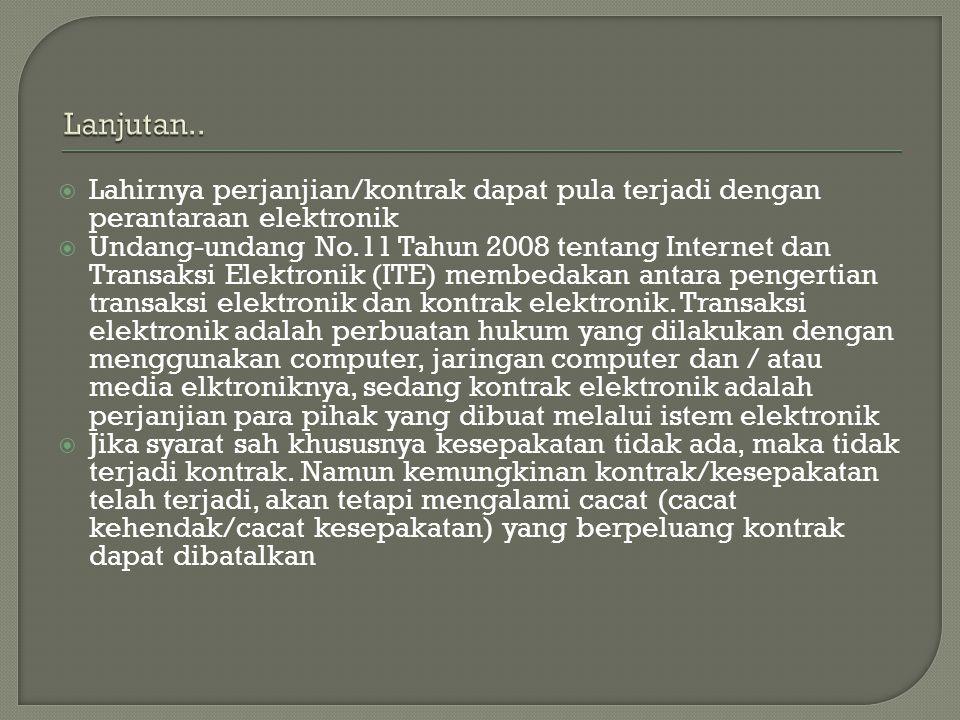  Lahirnya perjanjian/kontrak dapat pula terjadi dengan perantaraan elektronik  Undang-undang No.11 Tahun 2008 tentang Internet dan Transaksi Elektro