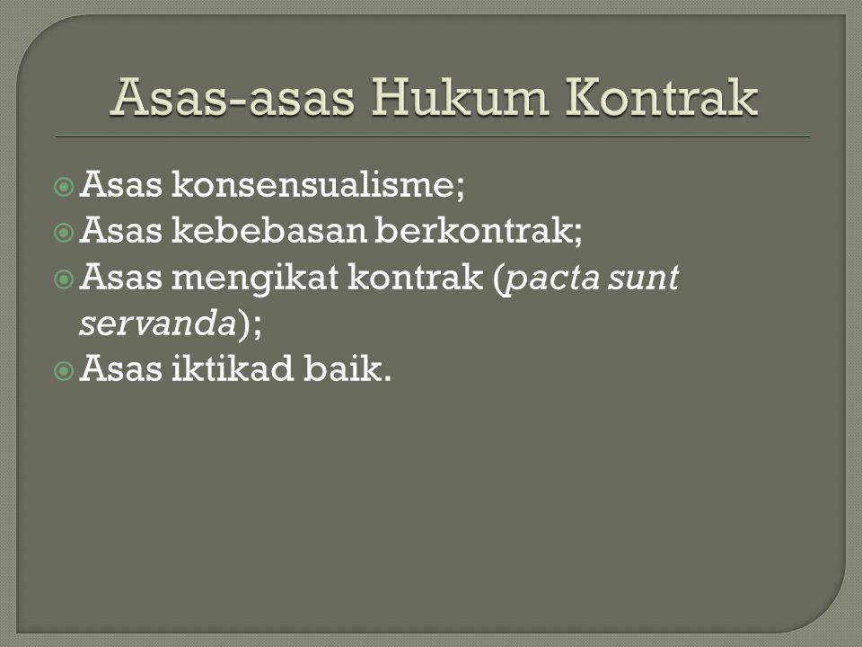 Asas konsensualisme;  Asas kebebasan berkontrak;  Asas mengikat kontrak (pacta sunt servanda);  Asas iktikad baik.