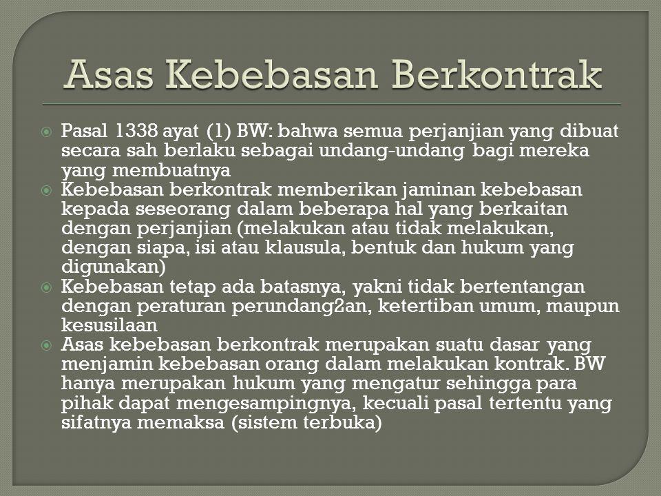  Pasal 1338 ayat (1) BW: bahwa semua perjanjian yang dibuat secara sah berlaku sebagai undang-undang bagi mereka yang membuatnya  Kebebasan berkontr