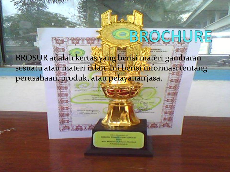BROSUR adalah kertas yang berisi materi gambaran sesuatu atau materi iklan. Ini berisi informasi tentang perusahaan, produk, atau pelayanan jasa.