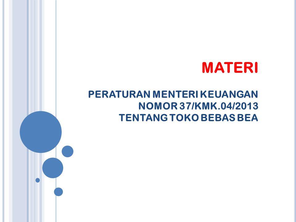 MATERI PERATURAN MENTERI KEUANGAN NOMOR 37/KMK.04/2013 TENTANG TOKO BEBAS BEA