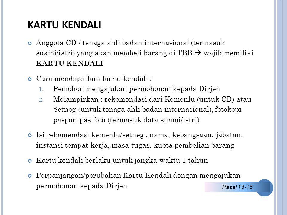 KARTU KENDALI Anggota CD / tenaga ahli badan internasional (termasuk suami/istri) yang akan membeli barang di TBB  wajib memiliki KARTU KENDALI Cara mendapatkan kartu kendali : 1.
