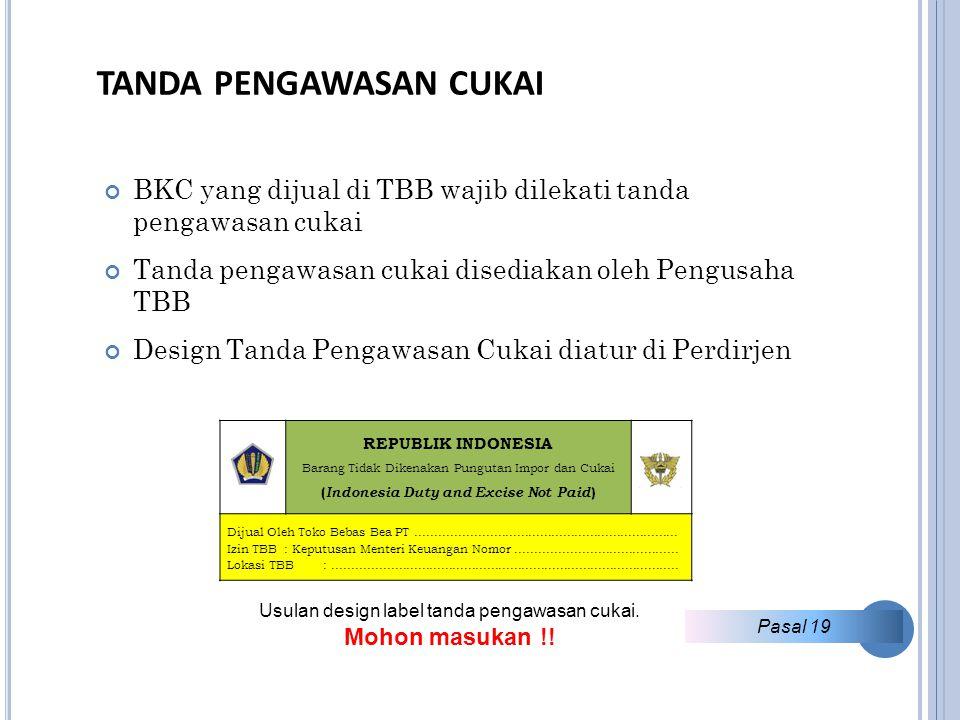 TANDA PENGAWASAN CUKAI BKC yang dijual di TBB wajib dilekati tanda pengawasan cukai Tanda pengawasan cukai disediakan oleh Pengusaha TBB Design Tanda Pengawasan Cukai diatur di Perdirjen REPUBLIK INDONESIA Barang Tidak Dikenakan Pungutan Impor dan Cukai ( Indonesia Duty and Excise Not Paid ) Dijual Oleh Toko Bebas Bea PT....................................................................