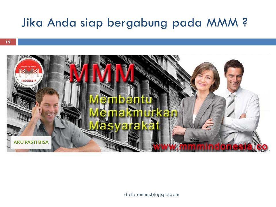 Jika Anda siap bergabung pada MMM 12 daftarmmm.blogspot.com