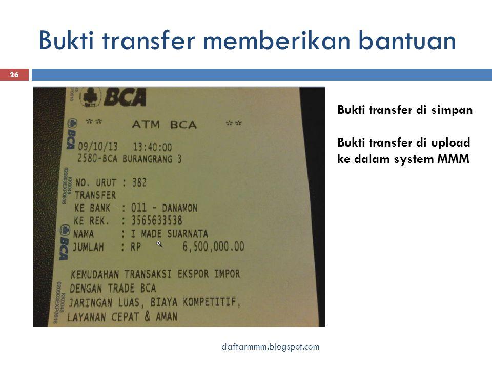 Bukti transfer memberikan bantuan 26 Bukti transfer di simpan Bukti transfer di upload ke dalam system MMM daftarmmm.blogspot.com