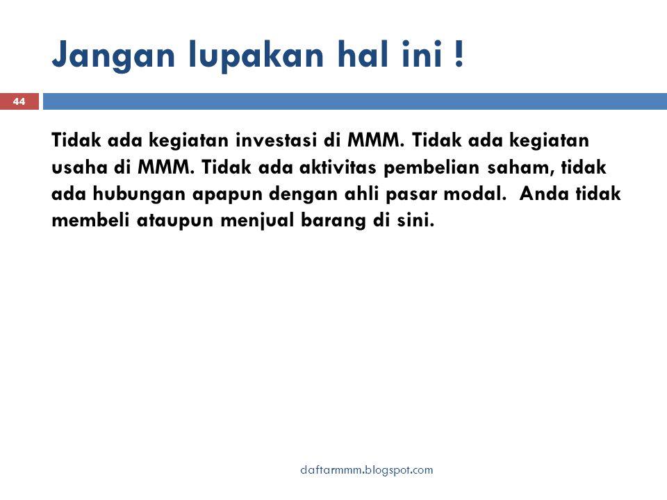 Jangan lupakan hal ini . 44 Tidak ada kegiatan investasi di MMM.