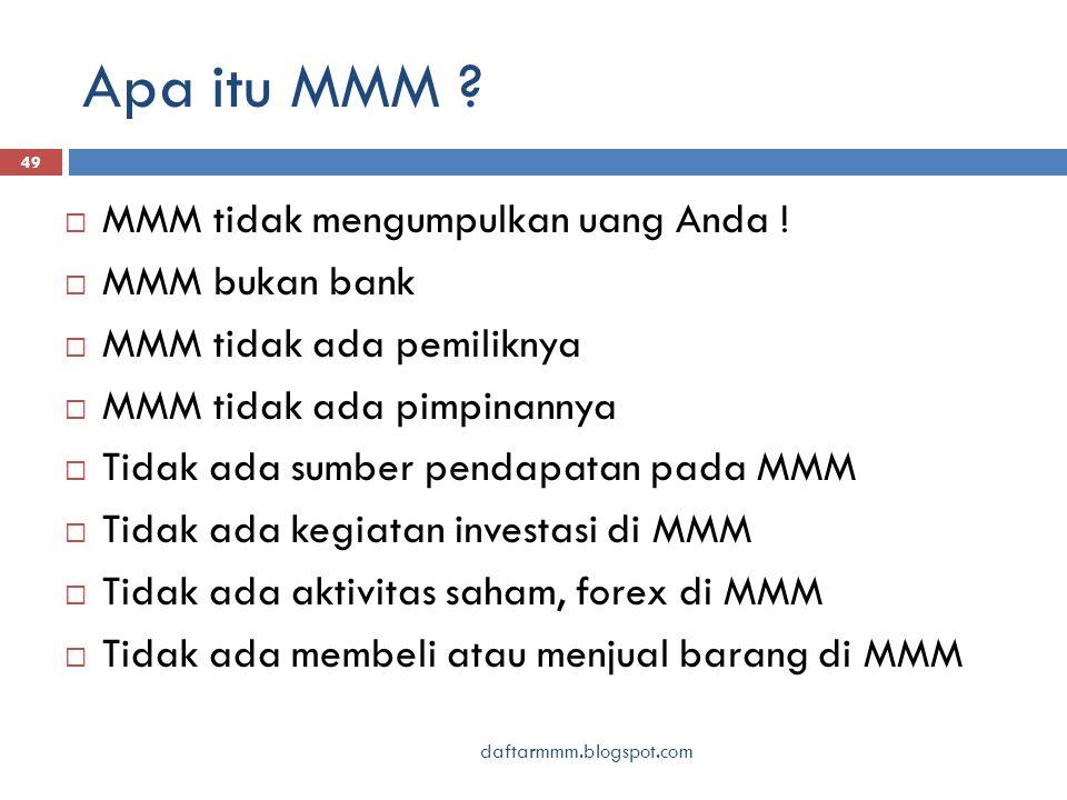 Apa itu MMM . 49  MMM tidak mengumpulkan uang Anda .
