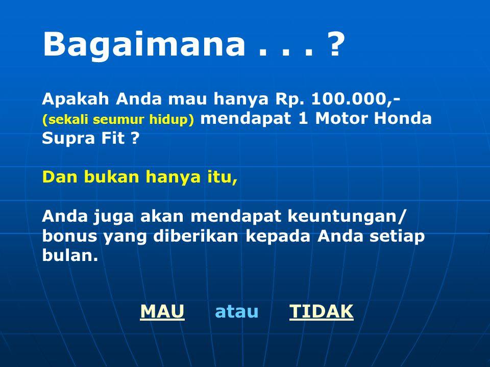 Ada beberapa cara untuk bisa dapat Motor Supra Fit 1.Anda punya dana cash sebesar 10 juta, maka saat ini juga anda bisa pergi ke dealer utk beli motor