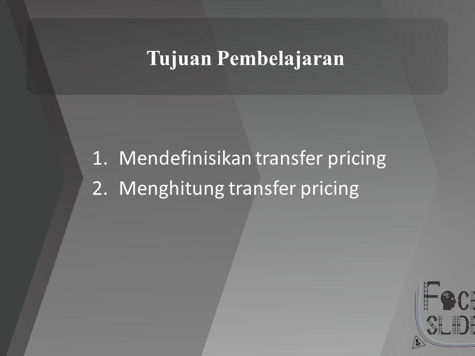 Tujuan Pembelajaran 1.Mendefinisikan transfer pricing 2.Menghitung transfer pricing