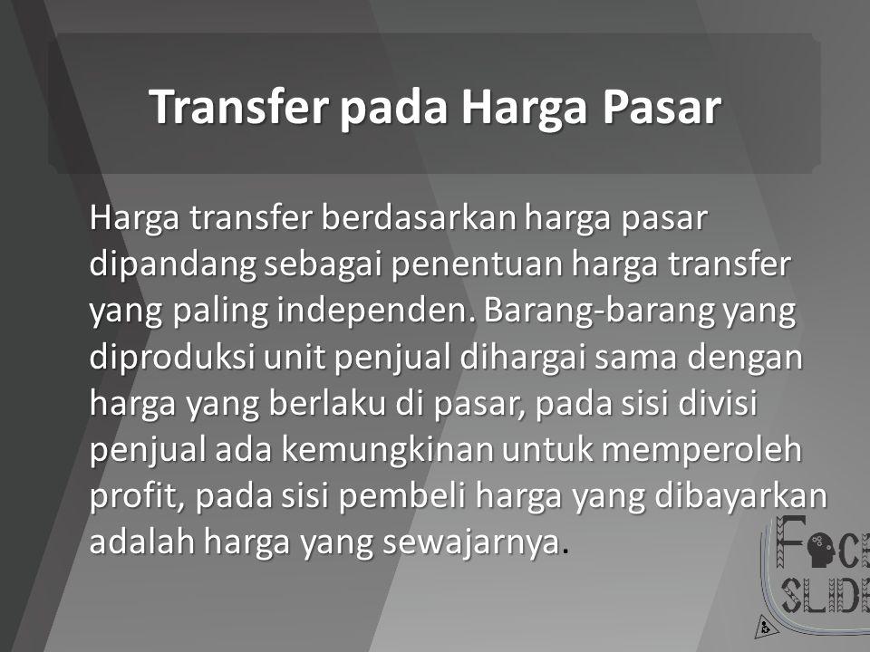 Transfer pada Harga Pasar Harga transfer berdasarkan harga pasar dipandang sebagai penentuan harga transfer yang paling independen. Barang-barang yang