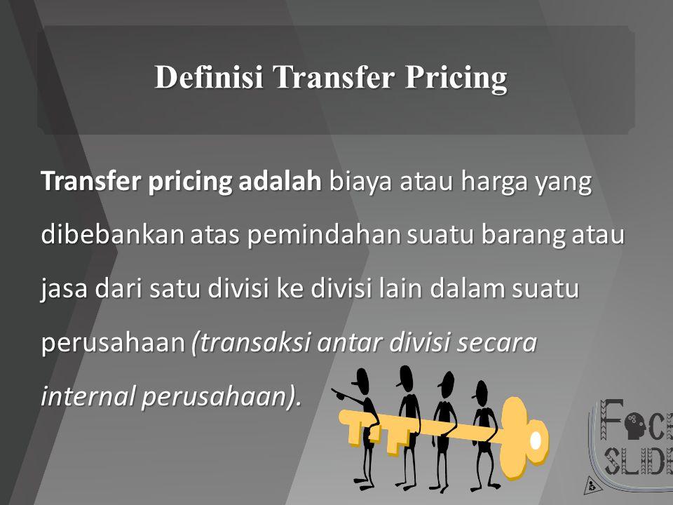 Definisi Transfer Pricing Transfer pricing adalah biaya atau harga yang dibebankan atas pemindahan suatu barang atau jasa dari satu divisi ke divisi l