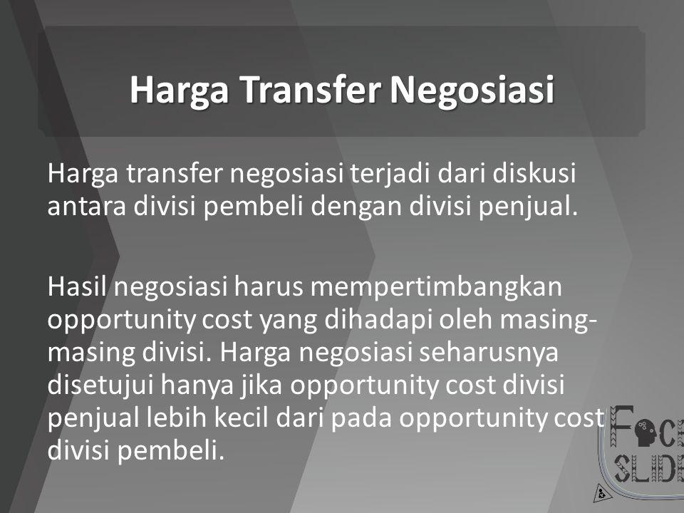 Harga Transfer Negosiasi Harga transfer negosiasi terjadi dari diskusi antara divisi pembeli dengan divisi penjual. Hasil negosiasi harus mempertimban