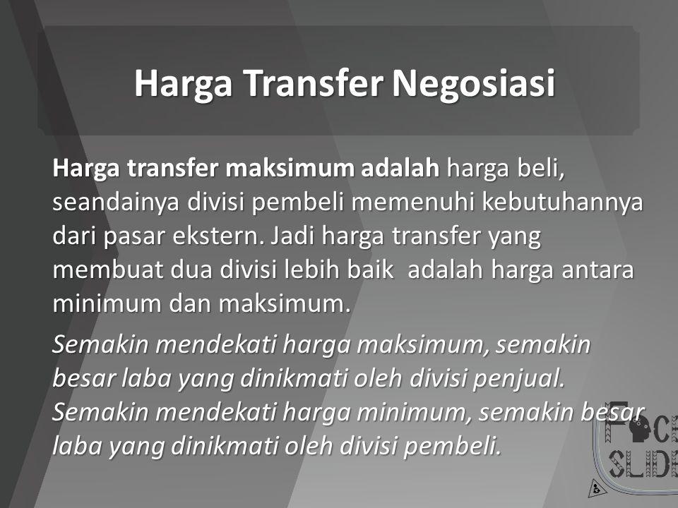Harga Transfer Negosiasi Harga transfer maksimum adalah harga beli, seandainya divisi pembeli memenuhi kebutuhannya dari pasar ekstern. Jadi harga tra