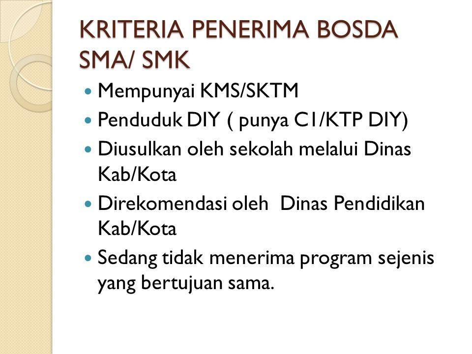 KRITERIA PENERIMA BOSDA SMA/ SMK  Mempunyai KMS/SKTM  Penduduk DIY ( punya C1/KTP DIY)  Diusulkan oleh sekolah melalui Dinas Kab/Kota  Direkomenda