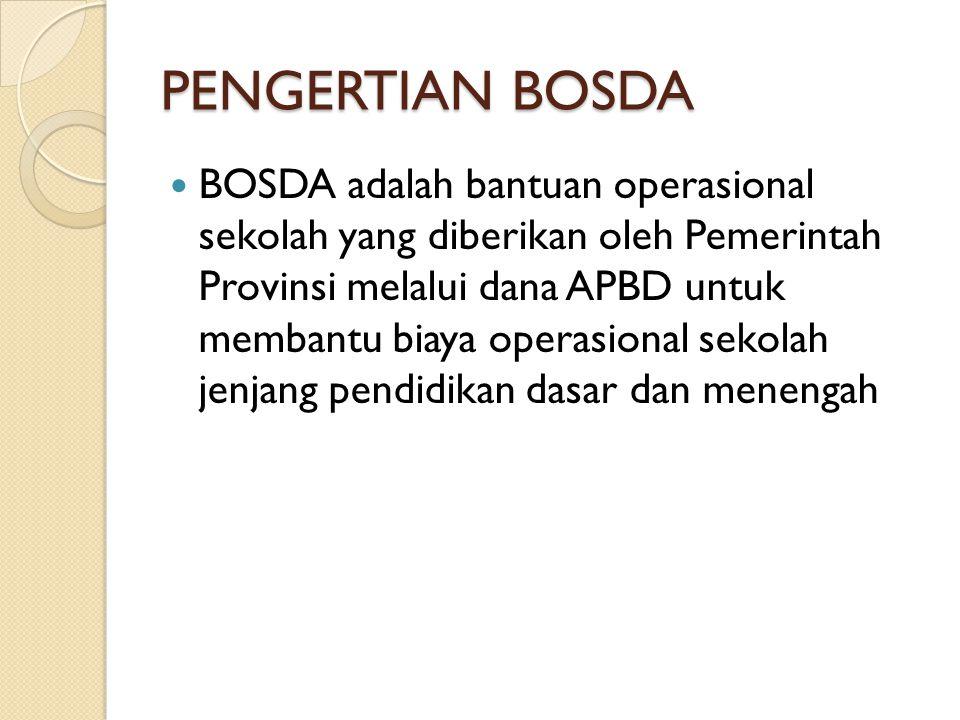 PENGERTIAN BOSDA  BOSDA adalah bantuan operasional sekolah yang diberikan oleh Pemerintah Provinsi melalui dana APBD untuk membantu biaya operasional