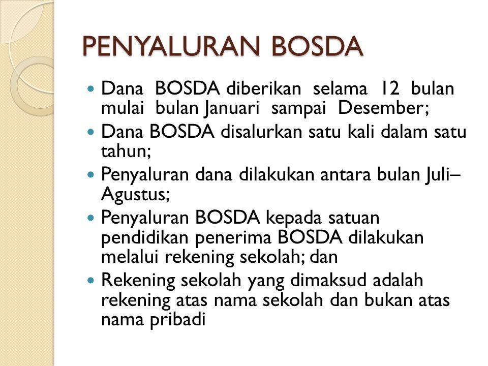 PENYALURAN BOSDA  Dana BOSDA diberikan selama 12 bulan mulai bulan Januari sampai Desember;  Dana BOSDA disalurkan satu kali dalam satu tahun;  Pen