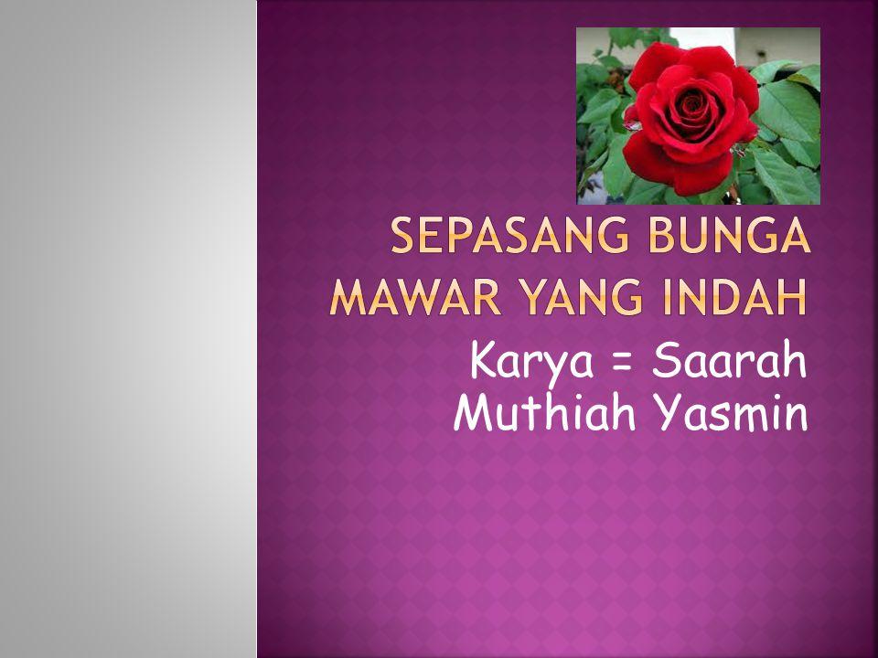 Karya = Saarah Muthiah Yasmin