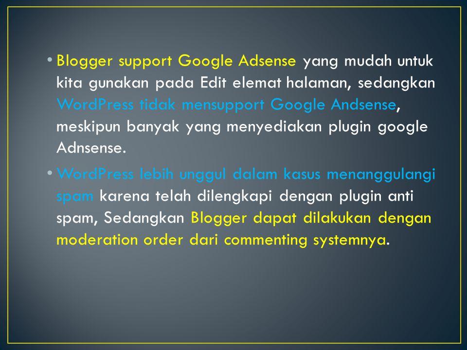 • WordPress dapat mengimport postingan yang ada pada Blogger/Blogspot sebaliknya Blogger tidak bisa mengimport postingan yang ada pada WordPress.