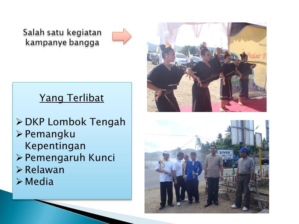 Salah satu kegiatan kampanye bangga Yang Terlibat  DKP Lombok Tengah  Pemangku Kepentingan  Pemengaruh Kunci  Relawan  Media Yang Terlibat  DKP