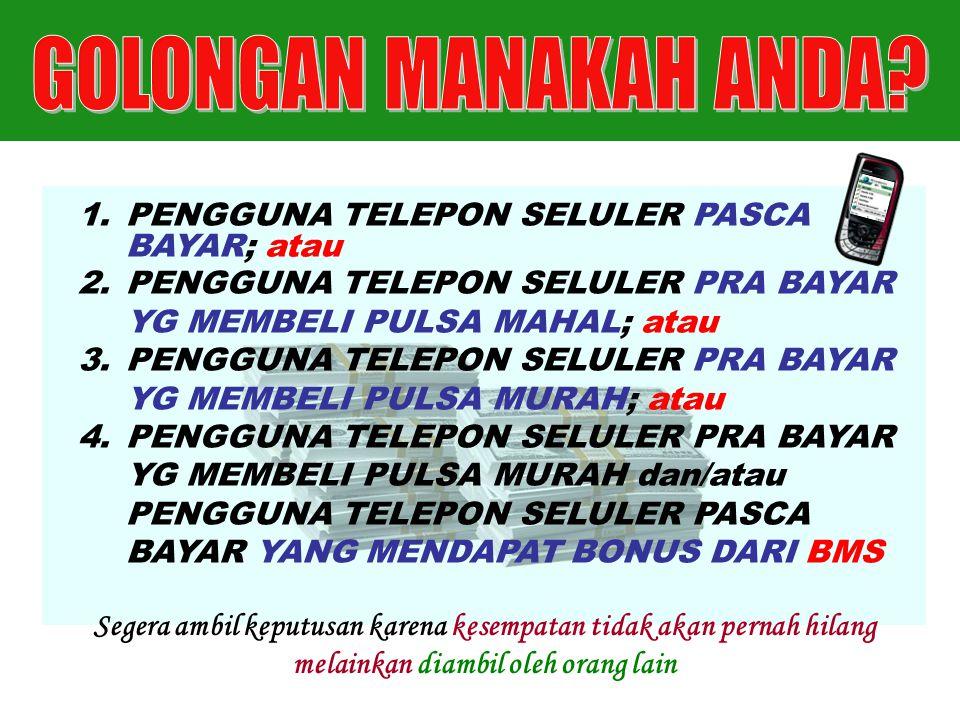 1.PENGGUNA TELEPON SELULER PASCA BAYAR; atau 2.PENGGUNA TELEPON SELULER PRA BAYAR YG MEMBELI PULSA MAHAL; atau 3.PENGGUNA TELEPON SELULER PRA BAYAR YG