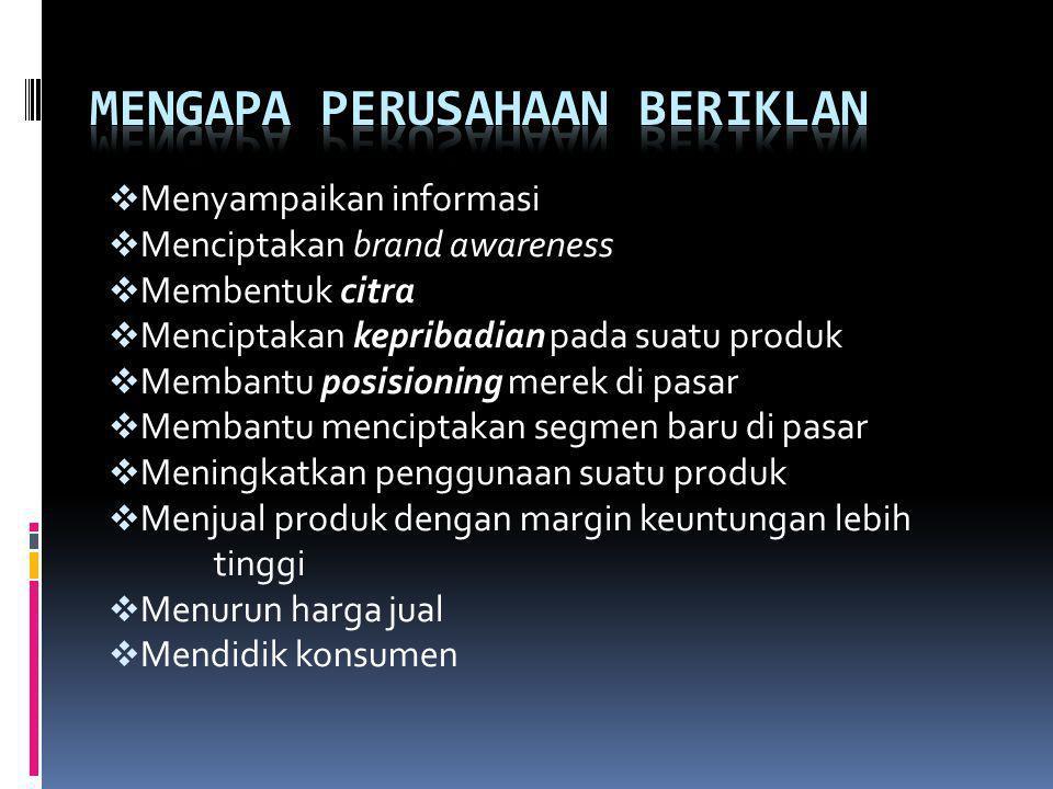  Menyampaikan informasi  Menciptakan brand awareness  Membentuk citra  Menciptakan kepribadian pada suatu produk  Membantu posisioning merek di p