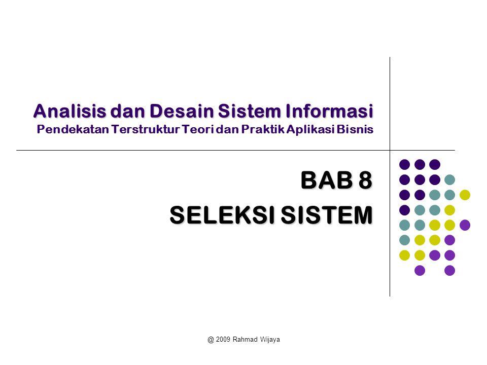 @ 2009 Rahmad Wijaya Analisis dan Desain Sistem Informasi Analisis dan Desain Sistem Informasi Pendekatan Terstruktur Teori dan Praktik Aplikasi Bisnis BAB 8 SELEKSI SISTEM