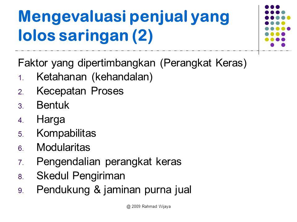 @ 2009 Rahmad Wijaya Mengevaluasi penjual yang lolos saringan (2) Faktor yang dipertimbangkan (Perangkat Keras) 1.