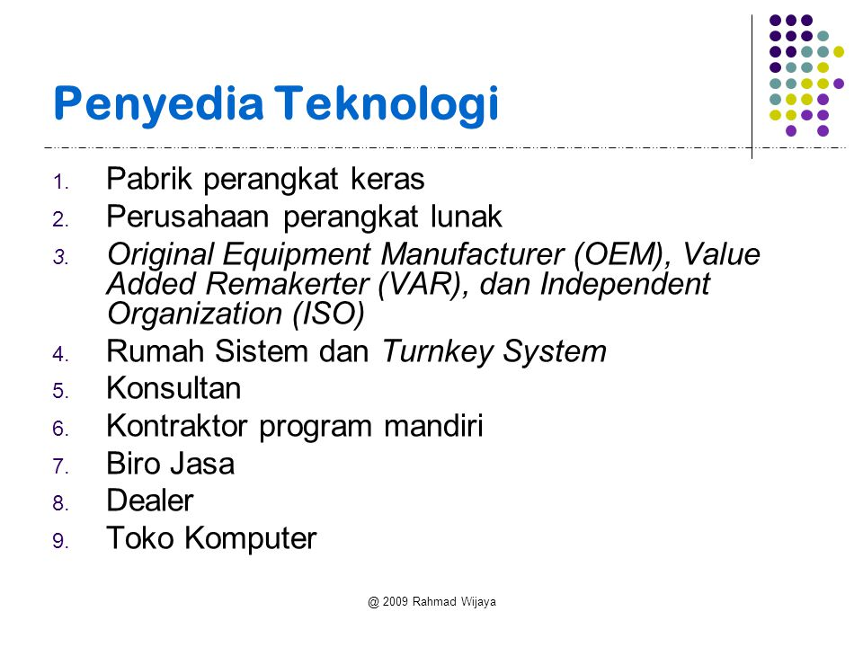@ 2009 Rahmad Wijaya Penyedia Teknologi 1. Pabrik perangkat keras 2.