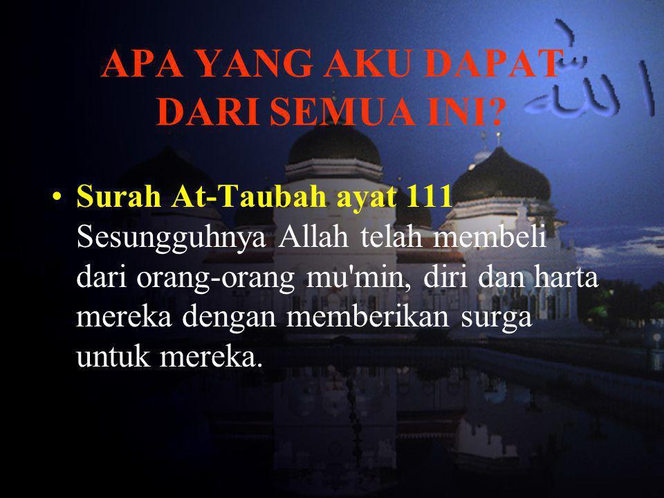 APA YANG AKU DAPAT DARI SEMUA INI? •S•Surah At-Taubah ayat 111 Sesungguhnya Allah telah membeli dari orang-orang mu'min, diri dan harta mereka dengan