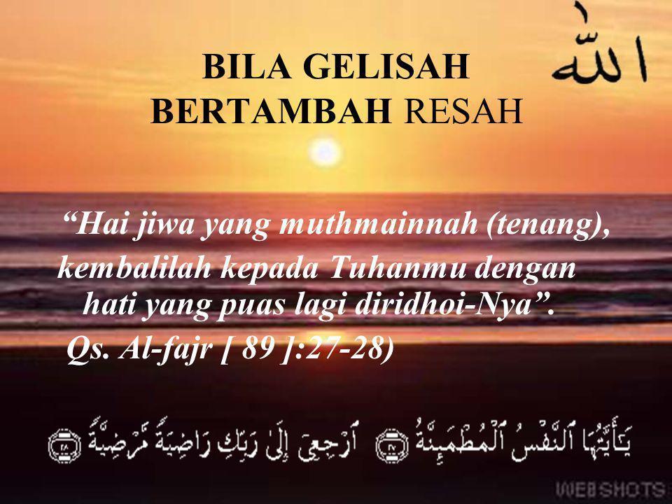 """BILA GELISAH BERTAMBAH RESAH """"Hai jiwa yang muthmainnah (tenang), kembalilah kepada Tuhanmu dengan hati yang puas lagi diridhoi-Nya"""". Qs. Al-fajr [ 89"""