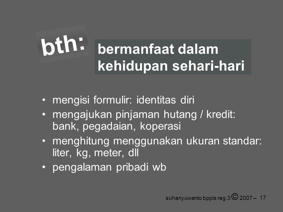 17 •mengisi formulir: identitas diri •mengajukan pinjaman hutang / kredit: bank, pegadaian, koperasi •menghitung menggunakan ukuran standar: liter, kg