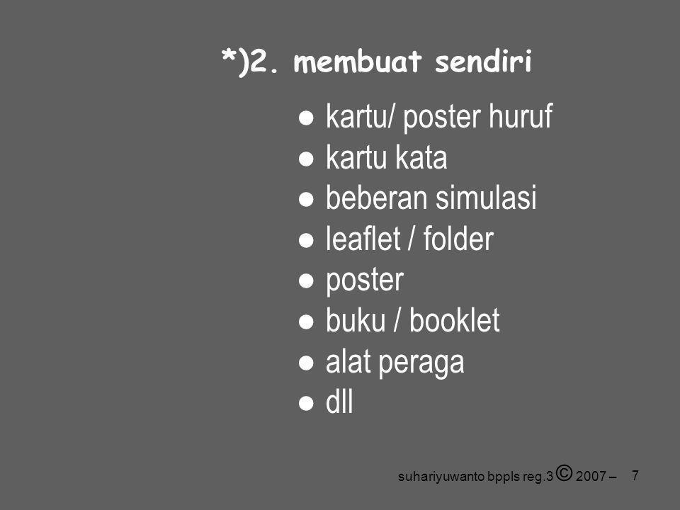 7 *)2. membuat sendiri ● kartu/ poster huruf ● kartu kata ● beberan simulasi ● leaflet / folder ● poster ● buku / booklet ● alat peraga ● dll