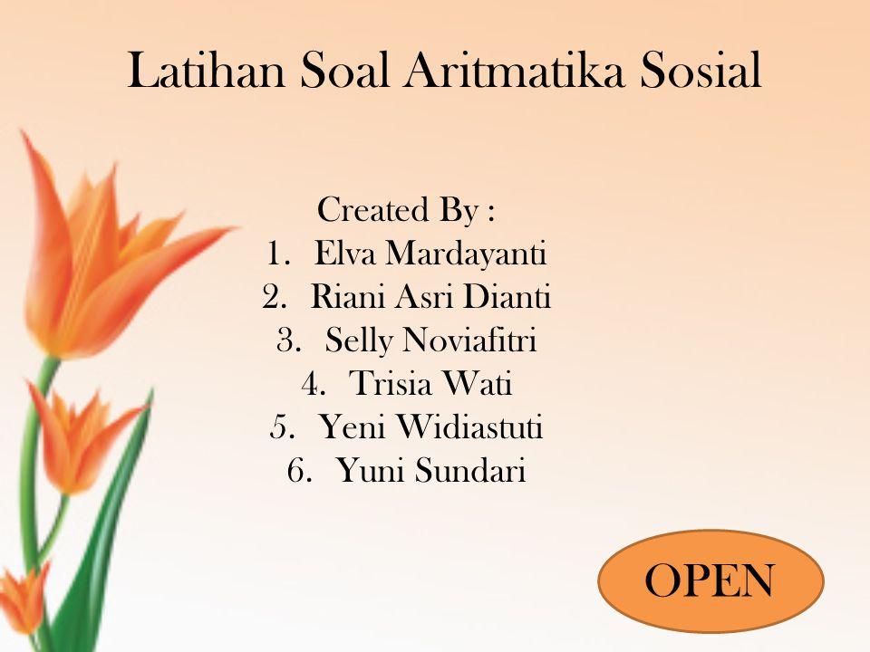 Latihan Soal Aritmatika Sosial Created By : 1.Elva Mardayanti 2.Riani Asri Dianti 3.Selly Noviafitri 4.Trisia Wati 5.Yeni Widiastuti 6.Yuni Sundari OP